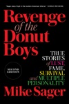 Revenge Of The Donut Boys True Stories Of Lust Fame Survival And Multiple Personality