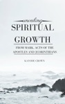Unveiling Spiritual Growth From Mark Acts Of The Apostles And 2Corinthians