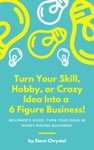 Turn Your SKill Hobby Or Crazy Idea Into A 6 Figure Business