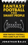 Fantasy Football For Smart People How Fantasy Football Pros Game Plan To Win