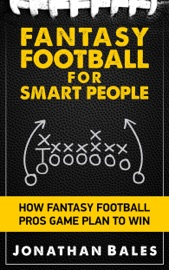 DOWNLOAD OF FANTASY FOOTBALL FOR SMART PEOPLE: HOW FANTASY FOOTBALL PROS GAME PLAN TO WIN PDF EBOOK