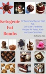 Ketogenic Fat Bombs57 Sweet And Savory High Fat Low Carb Recipes For Paleo Keto And Low-Carb Diet