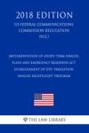 Implementation Of Short-term Analog Flash And Emergency Readiness Act - Establishment Of DTV Transition Analog Nightlight Program US Federal Communications Commission Regulation FCC 2018 Edition