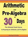 Arithmetic And Pre-Algebra In 30 Days The Ultimate Crash Course To Preparing For Arithmetic And Pre-Algebra