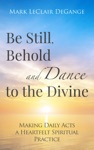 Be Still Behold And Dance To The Divine
