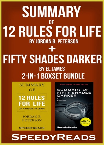 Speedy Reads - Summary of 12 Rules for Life: An Antidote to Chaos by Jordan B. Peterson + Summary of Fifty Shades Darker by EL James 2-in-1 Boxset Bundle