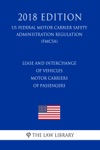 Lease And Interchange Of Vehicles - Motor Carriers Of Passengers US Federal Motor Carrier Safety Administration Regulation FMCSA 2018 Edition