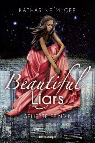 Katharine McGee - Beautiful Liars, Band 3: Geliebte Feindin