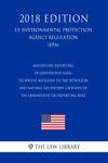Mandatory Reporting Of Greenhouse Gases - Technical Revisions To The Petroleum And Natural Gas Systems Category Of The Greenhouse Gas Reporting Rule US Environmental Protection Agency Regulation EPA 2018 Edition