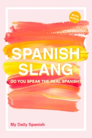 Spanish Slang Do You Speak The Real Spanish Colloquial Spanish