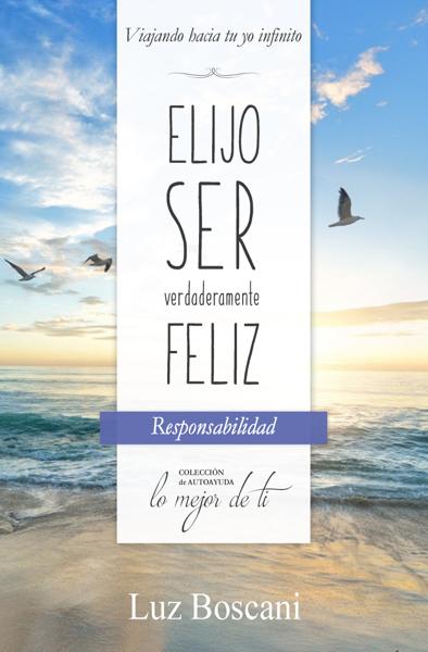 Elijo ser verdaderamente feliz by Luz Boscani