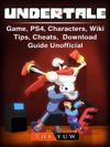 Undertale Game PS4 Characters Wiki Tips Cheats Download Guide Unofficial