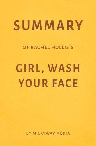 Milkyway Media - Summary of Rachel Hollis's Girl, Wash Your Face by Milkyway Media
