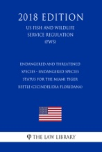 Endangered And Threatened Species - Endangered Species Status For The Miami Tiger Beetle (Cicindelidia Floridana) (US Fish And Wildlife Service Regulation) (FWS) (2018 Edition)