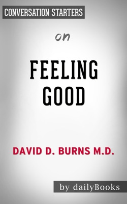 Feeling Good: The New Mood Therapy by David D. Burns M.D.: Conversation Starters