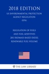 Regulation Of Fuels And Fuel Additives - 2013 Biomass-Based Diesel Renewable Fuel Volume US Environmental Protection Agency Regulation EPA 2018 Edition