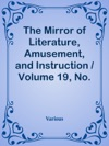 The Mirror Of Literature Amusement And Instruction  Volume 19 No 533 February 11 1832