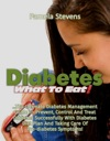 Diabetes What To Eat The Ultimate Diabetes Management Guide To Prevent Control And Treat Diabetes Successfully With Diabetes Diet Plan And Taking Care Of Pre-Diabetes Symptoms
