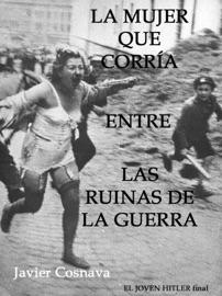 EL JOVEN HITLER FINAL (LA MUJER QUE CORRíA ENTRE LAS RUINAS DE LA GUERRA)