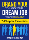 Brand You! To Land Your Dream Job (7 Chapter Essentials): A Step-by-Step Guide To Find a Great Job, Get Hired & Jumpstart Your Career