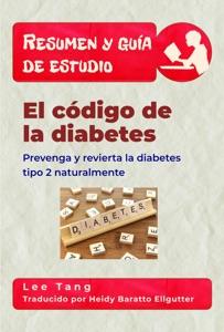 Resumen Y Guía De Estudio - El Código De La Diabetes: Prevenga Y Revierta La Diabetes Tipo 2 Naturalmente