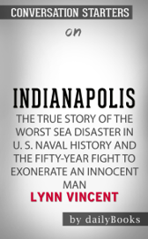Indianapolis: The True Story of the Worst Sea Disaster in U.S. Naval History and the Fifty-Year Fight to Exonerate an Innocent Man by Lynn Vincent: Conversation Starters book