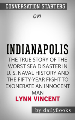 Indianapolis: The True Story of the Worst Sea Disaster in U.S. Naval History and the Fifty-Year Fight to Exonerate an Innocent Man by Lynn Vincent: Conversation Starters - Daily Books book