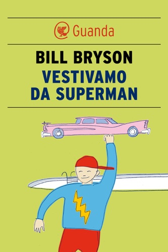 Bill Bryson - Vestivamo da superman