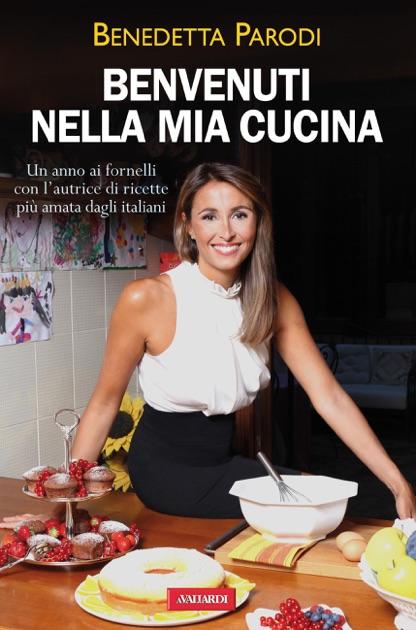 Benvenuti Nella Mia Cucina Von Benedetta Parodi In Apple Books