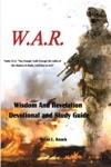 WAR  Wisdom And Revelation Devotional And Study Guide