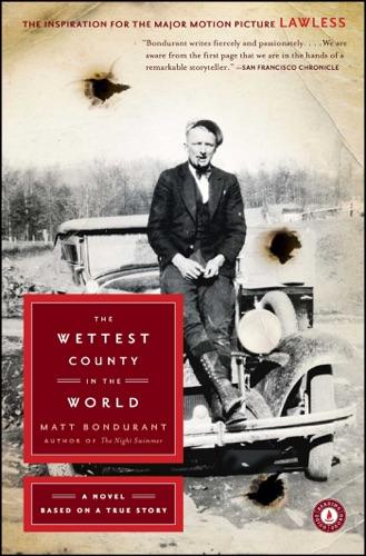 Matt Bondurant - The Wettest County in the World