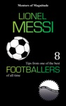 Lionel Messi 8 Tips From One Of The Best Footballers Of All Time