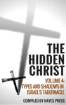 The Hidden Christ - Volume 4 Types And Shadows In Israels Tabernacle