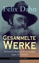 Gesammelte Werke: Historische Romane, Erzählungen, Sagen & Gedichte (Über 200 Titel In Einem Buch)