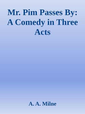 Mr. Pim Passes By: A Comedy in Three Acts pdf Download