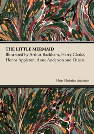 The Little Mermaid Illustrated By Arthur Rackham Harry Clarke Honor Appleton Anne Anderson And Others