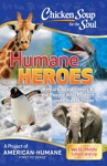 Chicken Soup For The Soul Humane Heroes Volume II