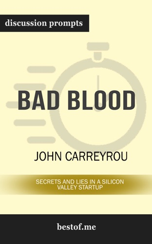 John Carreyrou - Bad Blood: Secrets and Lies in a Silicon Valley Startup by John Carreyrou