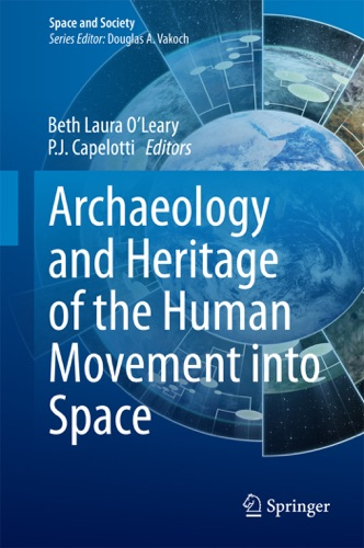 Beth Laura O'Leary & P. J. Capelotti - Archaeology and Heritage of the Human Movement into Space