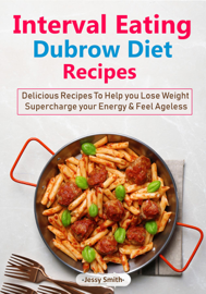 Interval Eating Dubrow Diet Recipes book