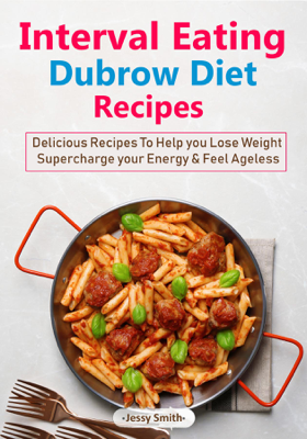 Interval Eating Dubrow Diet Recipes - Jessy Smith book
