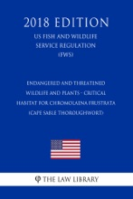 Endangered And Threatened Wildlife And Plants - Critical Habitat For Chromolaena Frustrata (Cape Sable Thoroughwort) (US Fish And Wildlife Service Regulation) (FWS) (2018 Edition)