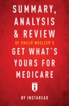 Summary Analysis  Review Of Philip Moellers Get Whats Yours For Medicare By Instaread