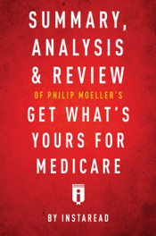 Download and Read Online Summary, Analysis & Review of Philip Moeller's Get What's Yours for Medicare by Instaread