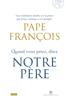 Quand vous priez dites Notre Père - Pape François