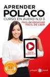 Aprender Polaco - Texto Paralelo - Fcil De Leer - Fcil De Escuchar Curso En Audio No 3 Learn Polish - Parallel Text - Easy Reader - Easy Audio Audio Course No 3 Lectura Fcil En Polaco