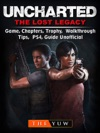 Uncharted The Lost Legacy Game Chapters Trophy Walkthrough Tips PS4 Guide Unofficial