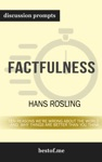 Factfulness Ten Reasons Were Wrong About The World--and Why Things Are Better Than You Think By Hans Rosling