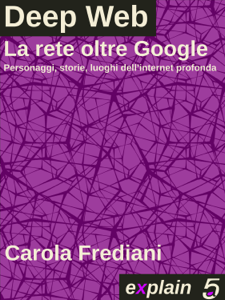 Deep Web - La rete oltre Google Libro Cover