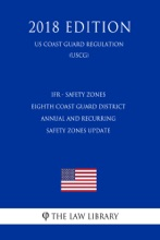 IFR - Safety Zones - Eighth Coast Guard District Annual and Recurring Safety Zones Update (Federal Register Publication) (US Coast Guard Regulation) (USCG) (2018 Edition)
